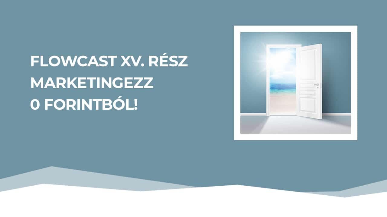FlowCast XV. rész – Hogyan marketingezz 0 forintból?